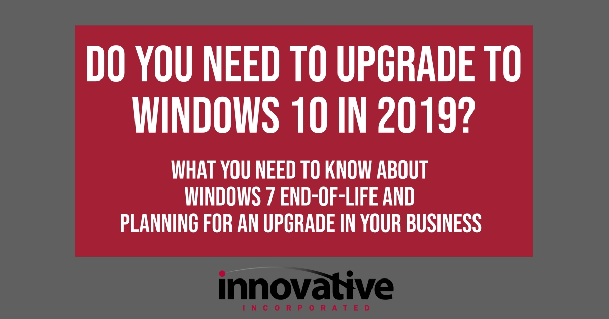 Do I need to upgrade to Windows 10 in 2019?