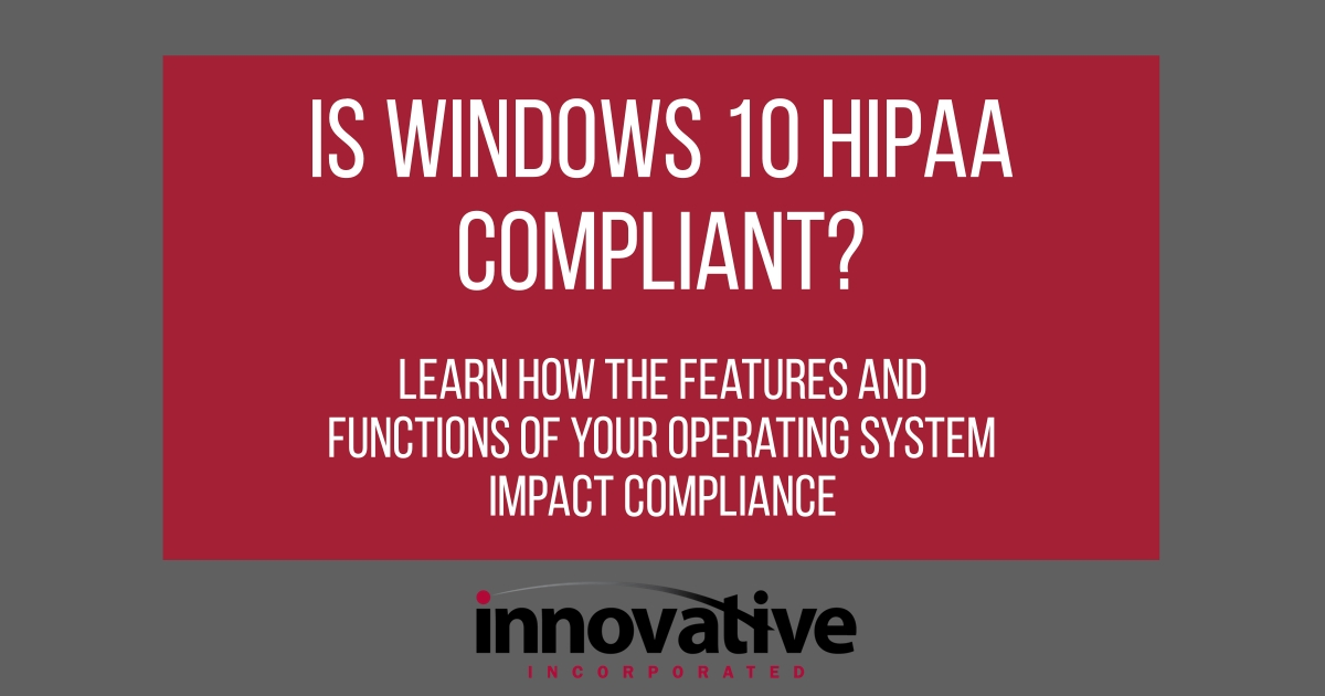 Is Windows 10 HIPAA compliant?